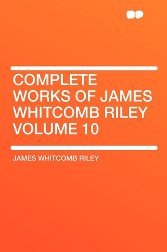 9781407640778: Complete Works of James Whitcomb Riley Volume 10