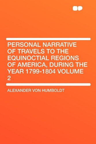 9781407641379: Personal Narrative of Travels to the Equinoctial Regions of America, During the Year 1799-1804 Volume 2