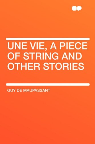 9781407641973: Une Vie, a Piece of String and Other Stories