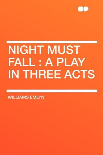 Night Must Fall: a Play in Three Acts: Williams Emlyn