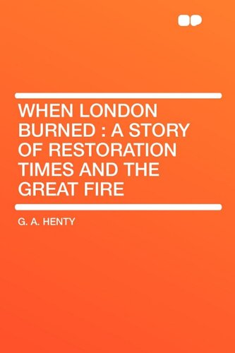 9781407646176: When London Burned: a Story of Restoration Times and the Great Fire