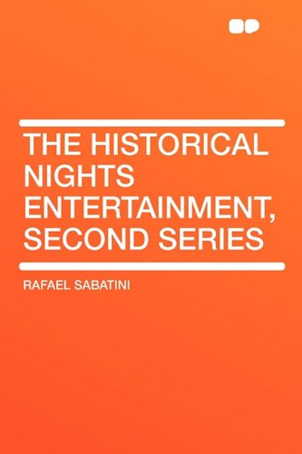 The Historical Nights Entertainment, Second Series (1407646842) by Rafael Sabatini