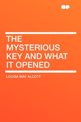 The Mysterious Key and What It Opened (9781407648033) by Louisa May Alcott