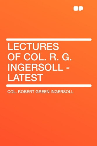 9781407648439: Lectures of Col. R. G. Ingersoll - Latest