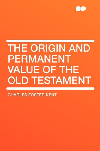 9781407649504: The Origin and Permanent Value of the Old Testament