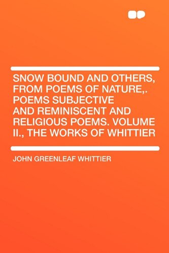 9781407653396: Snow Bound and Others, from Poems of Nature,. Poems Subjective and Reminiscent and Religious Poems. Volume II., the Works of Whittier