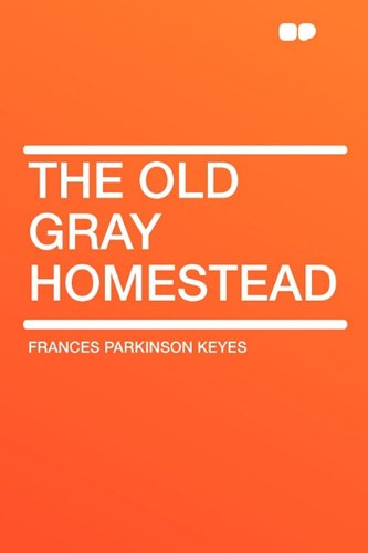 The Old Gray Homestead (1407654128) by Frances Parkinson Keyes