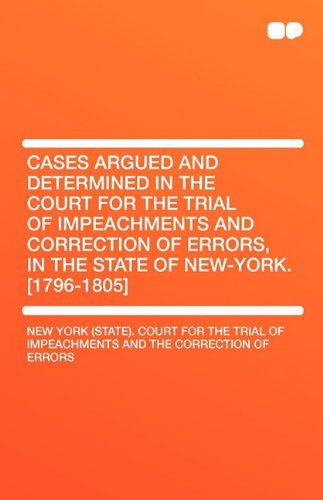 9781407656014: Cases Argued and Determined in the Court for the Trial of Impeachments and Correction of Errors, in the State of New-York. [1796-1805]