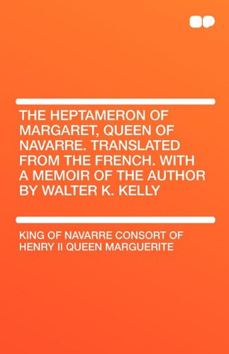 9781407656403: The Heptameron of Margaret, Queen of Navarre. Translated From the French. With a Memoir of the Author by Walter K. Kelly (Middle English Edition)