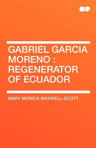 9781407656786: Gabriel Garcia Moreno: Regenerator of Ecuador