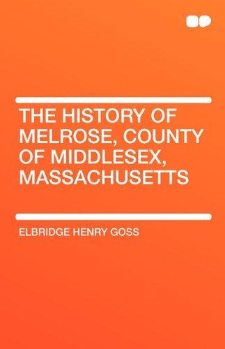 The History of Melrose, County of Middlesex, Massachusetts: Elbridge Henry Goss
