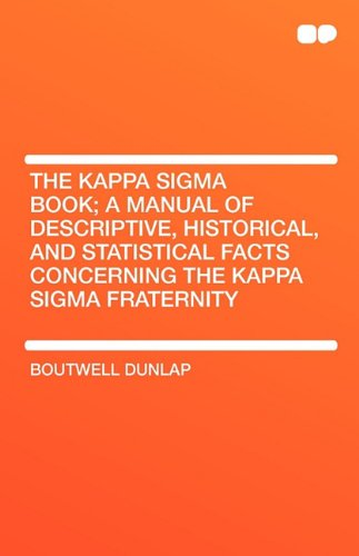 9781407657257: The Kappa SIGMA Book; A Manual of Descriptive, Historical, and Statistical Facts Concerning the Kappa SIGMA Fraternity