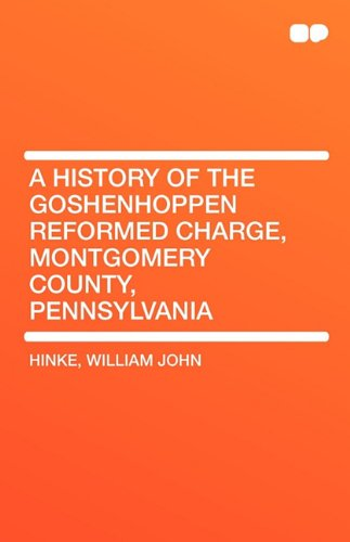 9781407657424: A history of the Goshenhoppen Reformed charge, Montgomery County, Pennsylvania