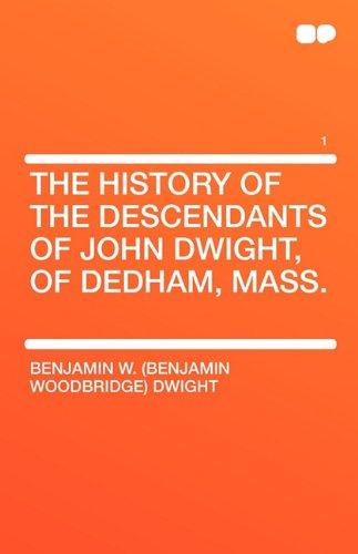 9781407657448: The History of the Descendants of John Dwight, of Dedham, Mass. Volume 1