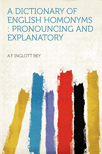 9781407675145: A Dictionary of English Homonyms: Pronouncing and Explanatory