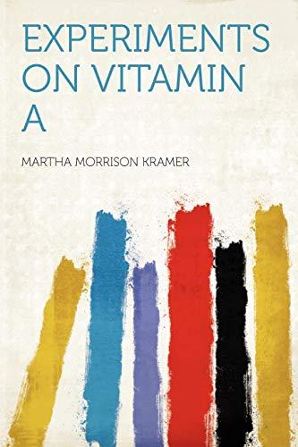 Experiments on Vitamin a (Paperback): Martha Morrison Kramer