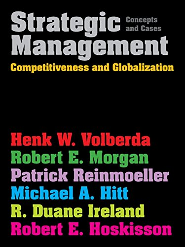 Strategic Management: Competitiveness & Globalisation: Concepts & Cases (1408019183) by Henk Volberda; Robert Morgan; Patrick Reinmoeller; Michael A. Hitt; R. Duane Ireland