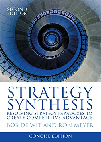 Strategy Synthesis. Resolving Strategy Pradoxes to Create Competitive Advantage. Concise Version ...
