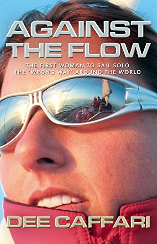 9781408100011: Against the Flow: The First Woman to Sail Solo the