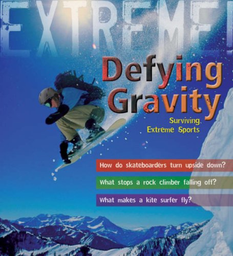 Extreme Science: Defying Gravity: Surviving Extreme Sports: Callery, Sean