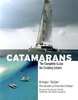 Catamarans: The Complete Guide for Cruising Sailors: Tarjan, Gregor
