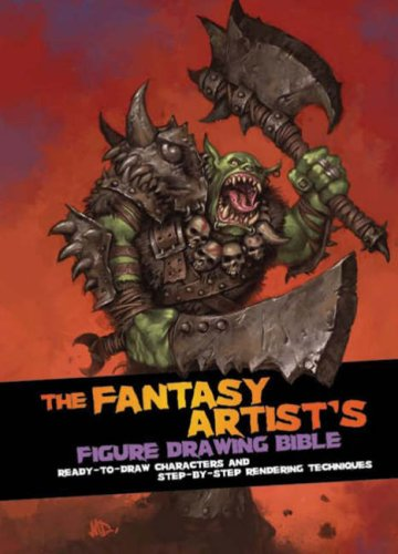 The Fantasy Artist's Figure Drawing Bible: Ready-To-Draw Characters and Step-By-Step Rendering...