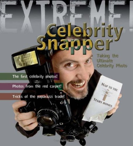 9781408100950: Extreme Science: Celebrity Snapper: Taking The Ultimate Photo