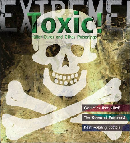 Extreme Science: Toxic!: Killer Cures and Other Poisonings: Hodge, Susie