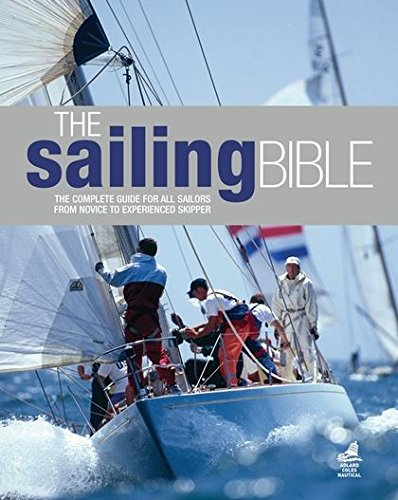 The Sailing Bible: The Complete Guide for All Sailors from Novice to Experienced Skipper: Adlard ...