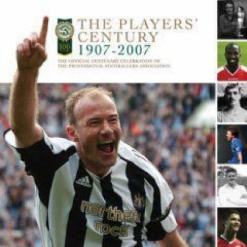 9781408102657: The Players' Century 1907-2007: The Official Centenary Celebration of the Professional Footballers Association
