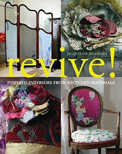 Revive!: Inspired Interiors from Recycled Materials: Mulvaney, Jacqueline