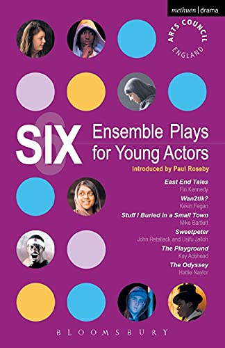 9781408106730: Six Ensemble Plays for Young Actors: East End Tales; The Odyssey; The Playground; Stuff I Buried in a Small Town; Sweetpeter; Wan2tlk? (Play Anthologies)