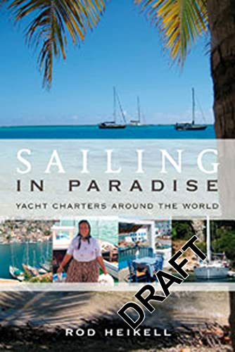 Sailing in Paradise: Yacht Charters Around the: Rod Heikell