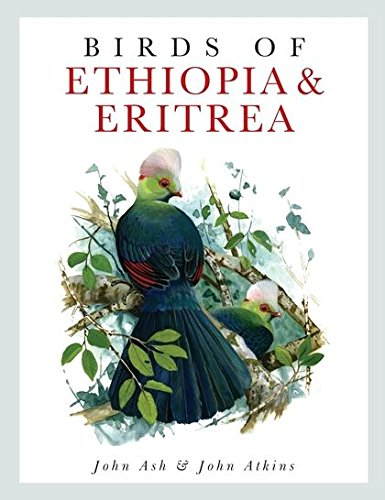 Birds of Ethiopia and Eritrea: An Atlas of Distributioa (Hardback): John Ash, John Atkins