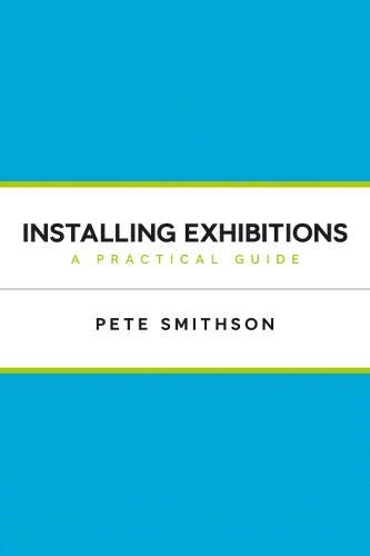 Installing Exhibitions: A Practical Guide: Pete Smithson