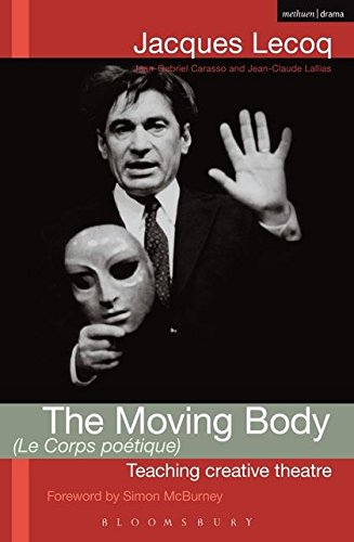 9781408111468: The Moving Body (Le Corps Poetique): Teaching Creative Theatre (Performance Books)