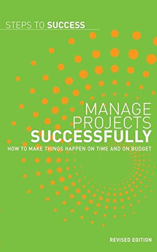 9781408111932: Manage Projects Successfully: How to Make Things Happen on Time and on Budget (Steps to Success)