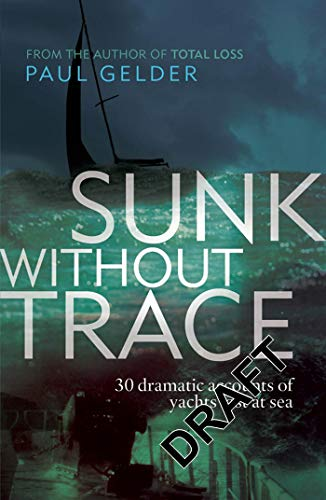 SUNK WITHOUT TRACE. 30 Dramatic Accounts of Yachts Lost At Sea.