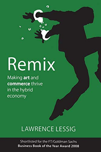Remix. Making Art and Commerce Thrive in the Hybrid Economy. The author of FreeCulture shows how ...