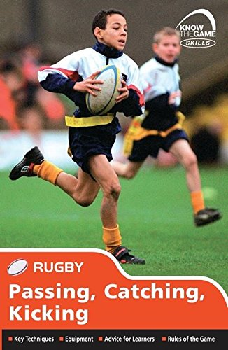 9781408114100: Skills: Rugby - Passing, Catching, Kicking (Know the Game)