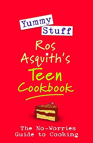 9781408114919: Yummy Stuff: Ros Asquith's Teen Cookbook: The No-Worries Guide to Cooking