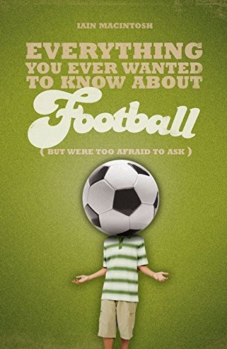 9781408114964: Everything You Ever Wanted to Know About Football But Were Too Afraid to Ask