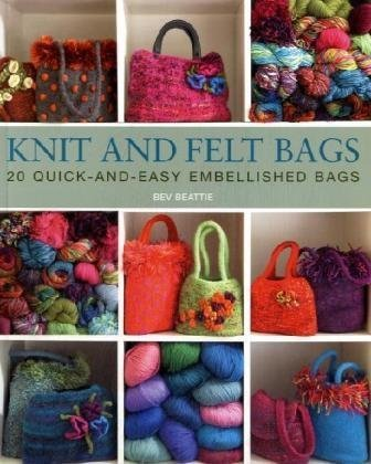 9781408115534: Knit and Felt: 20 Quick-and-Easy Embellished Bags