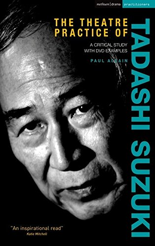 9781408116432: The Theatre Practice of Tadashi Suzuki: A critical study with DVD examples (Performance Books)