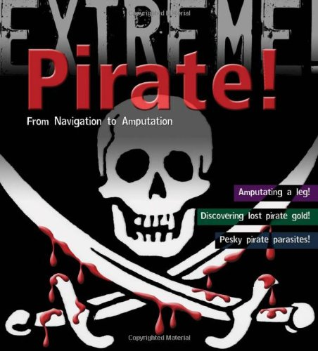 Pirate!: From Navigation to Amputation (Extreme!): Claybourne, Anna