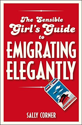 9781408121757: The Sensible Girl's Guide to Emigrating Elegantly