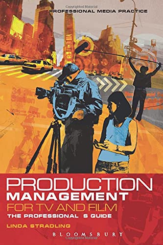 Production Management for TV and Film: The Professional's Guide (Professional Media Practice):...