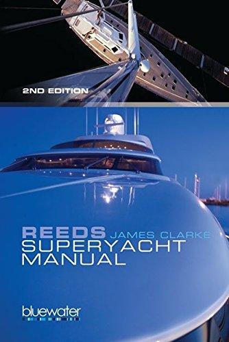 Reeds Superyacht Manual: Published in association with Bluewater Training: James Clarke