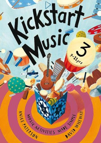 9781408123584: Kickstart Music 3: Music Activities Made Simple - 9-11 Year-Olds
