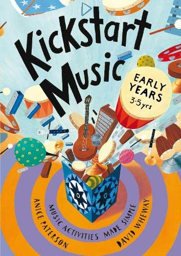 Kickstart Music Early Years: Early years: Music: Paterson, Anice, Wheway,